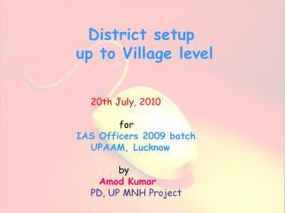 District setup  up to Village level