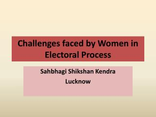 Challenges faced by Women in Electoral Process