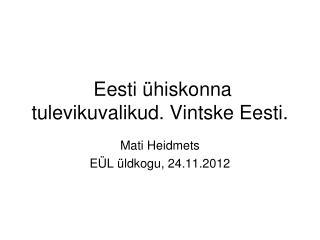 Eesti ühiskonna tulevikuvalikud. Vintske Eesti.