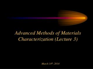 Advanced Methods of Materials  Characterization (Lecture 3)