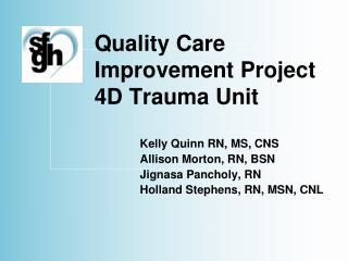 Quality Care  Improvement Project 4D Trauma Unit