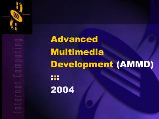 Advanced Multimedia Development  (AMMD) : : : 2004
