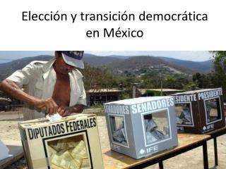 Elección y transición democrática en México