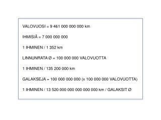 VALOVUOSI = 9 461 000 000 000 km  IHMISIÄ = 7 000 000 000 1 IHMINEN / 1 352 km