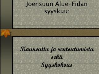 Joensuun Alue-Fidan syyskuu: Kauneutta ja rentoutumista sek� Syyskokous