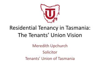 Residential Tenancy in Tasmania: The Tenants  Union Vision