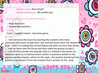Teacher's name  :  Noor Amjad  The title of the lesson  :  My healthy day