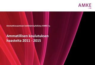 Ammatillisen koulutuksen  haasteita 2011 - 2015