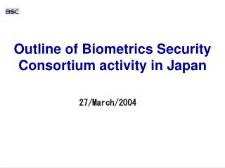 Outline of Biometrics Security Consortium activity in Japan