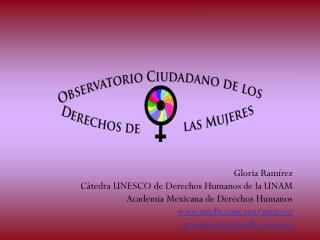 Gloria Ramírez Cátedra UNESCO de Derechos Humanos de la UNAM Academia Mexicana de Derechos Humanos