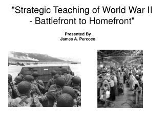 Strategic Teaching of World War II - Battlefront to Homefront