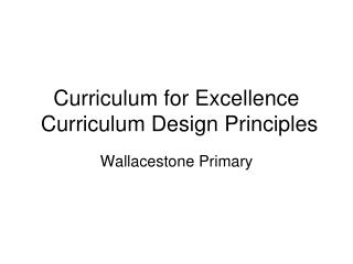 Curriculum for Excellence   Curriculum Design Principles