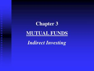 Chapter 3 MUTUAL FUNDS Indirect Investing