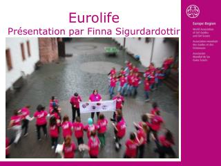 Eurolife Présentation par Finna Sigurdardottir