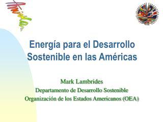 Energía para el Desarrollo Sostenible en las Américas
