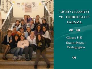 """LICEO CLASSICO """"E. TORRICELLI"""" FAENZA   d a Classe 5 E     Socio-Psico -Pedagogico  d"""