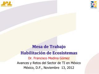 Mesa de Trabajo Habilitación de Ecosistemas Dr. Francisco Medina Gómez