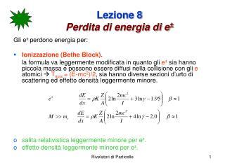 Lezione 8 Perdita di energia di e ±