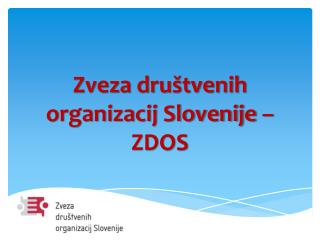 Zveza dru�tvenih organizacij Slovenije �  ZDOS