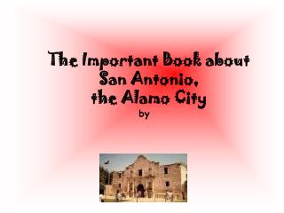 The Important Book about San Antonio,  the Alamo City