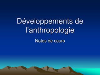 D�veloppements de l�anthropologie