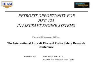 Presented by: Bill Leach, Code 4.3.5.1 NAVAIR Fire Protection Team Leader
