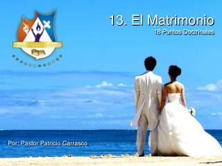 13. El Matrimonio 18 Puntos Doctrinales