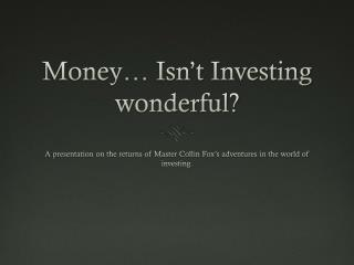 Money… Isn't Investing wonderful?