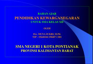 BAHAN AJAR PENDIDIKAN KEWARGANEGARAN UNTUK SMA KELAS XII OLEH Drs.  MUNA SUKRI , M.Pd.