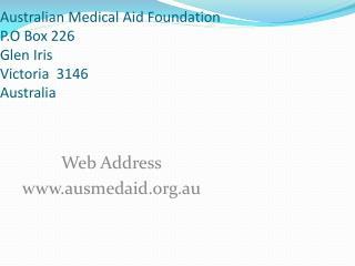 Australian Medical Aid Foundation P.O Box 226  Glen Iris  Victoria  3146 Australia