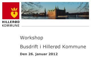 Workshop Busdrift i Hillerød Kommune Den 26. januar 2012