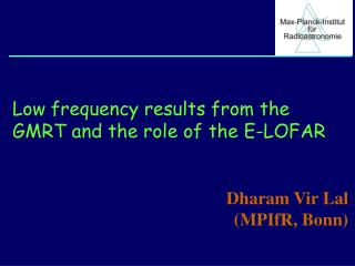 Low frequency results from the GMRT and the role of the E-LOFAR