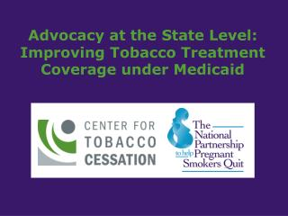 Advocacy at the State Level: Improving Tobacco Treatment Coverage under Medicaid