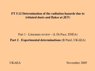 FT 5.12 Determination of the radiation hazards due to tritiated dusts and flakes at JET)