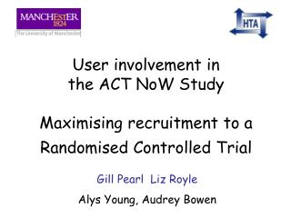 User involvement in  the ACT NoW Study Maximising recruitment to a  Randomised Controlled Trial