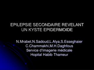 EPILEPSIE SECONDAIRE REVELANT  UN KYSTE EPIDERMOIDE