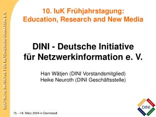 10. IuK Fr�hjahrstagung: Education, Research and New Media