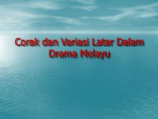 Corak dan Variasi Latar Dalam Drama Melayu