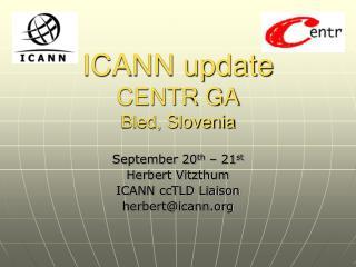 ICANN update CENTR GA Bled, Slovenia