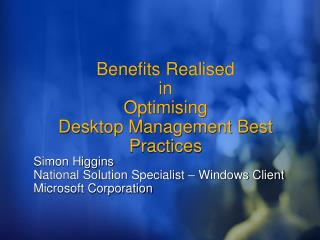 Benefits Realised  in  Optimising  Desktop Management Best Practices