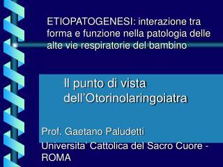 Il punto di vista dell'Otorinolaringoiatra Prof. Gaetano Paludetti