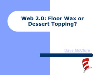 Web 2.0: Floor Wax or Dessert Topping?