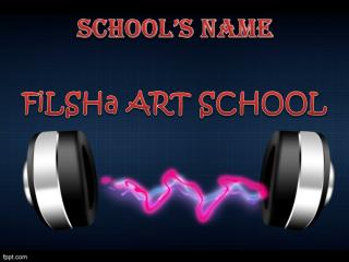 SCHOOL'S NAME FiLSHa  ART SCHOOL