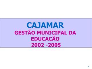 CAJAMAR GESTÃO MUNICIPAL DA EDUCACÃO  2002 -2005