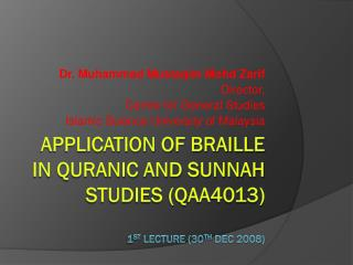 Application of Braille in Quranic and Sunnah Studies (QAA4013) 1 st  Lecture (30 th  Dec 2008)