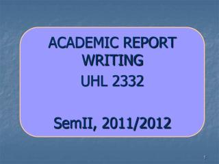 ACADEMIC REPORT WRITING UHL 2332 SemII , 2011/2012
