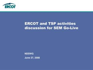 ERCOT and TSP activities discussion for SEM Go-Live