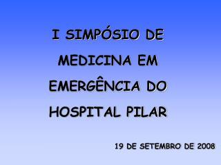 I SIMPÓSIO DE MEDICINA EM EMERGÊNCIA DO HOSPITAL PILAR