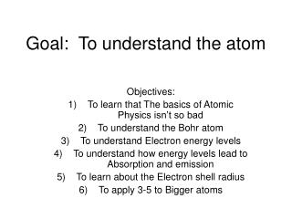 Goal:  To understand the atom