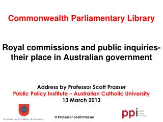 Address by Professor Scott Prasser Public Policy Institute – Australian Catholic University
